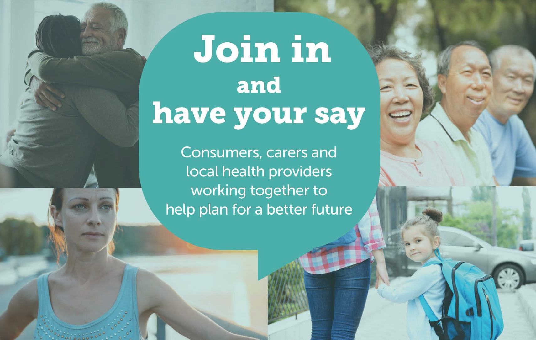 Promotional image with 'join in and have your say' text to promote mental health regional plan workshops.