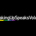 White text with rainbow motif on black background: #SpeakingUpSpeaksVolumes